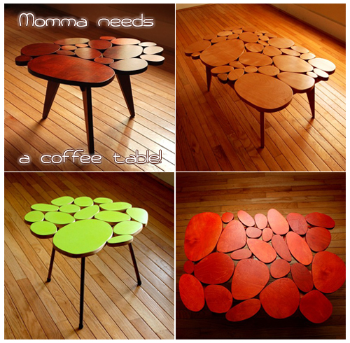 Momma needs a coffee table!